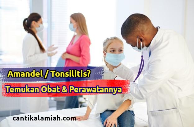 Obat Amandel Tonsilitis dan Perawatannya