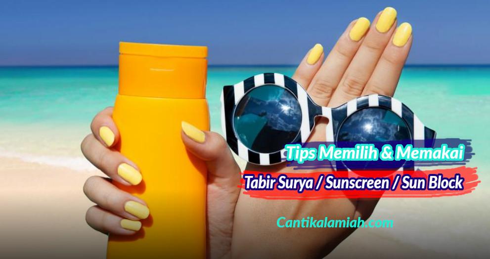Tips memakai tabir surya dan cara memilih sunscreen dengan benar